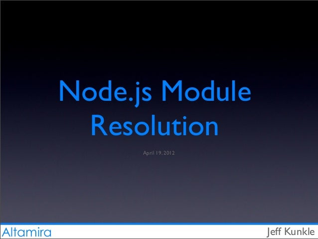 Altamira Node.js Module Resolution Jeff Kunkle April 19, 2012
