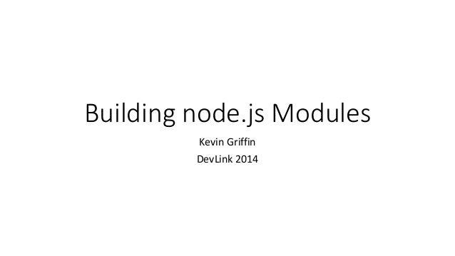 Building node.js Modules  Kevin Griffin  DevLink 2014