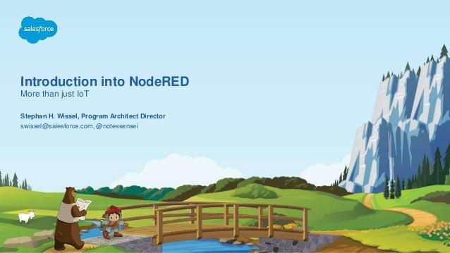 Introduction into NodeRED More than just IoT swissel@salesforce.com, @notessensei Stephan H. Wissel, Program Architect Dir...