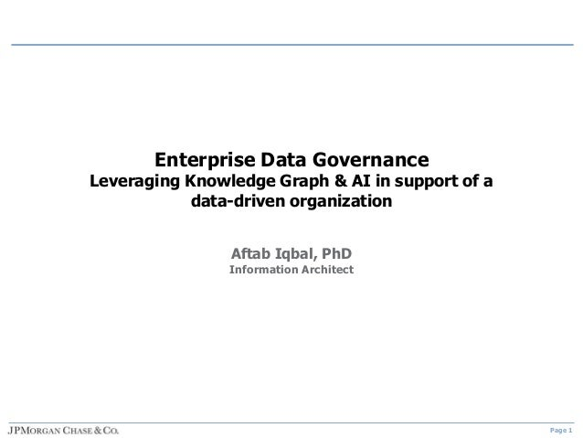Page 1 Enterprise Data Governance Leveraging Knowledge Graph & AI in support of a data-driven organization Aftab Iqbal, Ph...