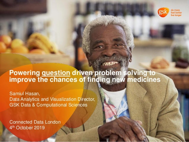 Powering question driven problem solving to improve the chances of finding new medicines Samiul Hasan, Data Analytics and ...