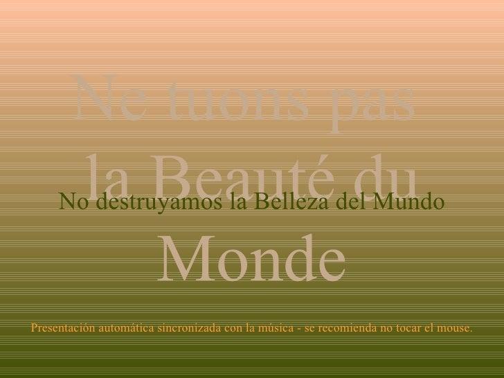 Presentación automática sincronizada con la música - se recomienda no tocar el mouse. Ne tuons pas  la Beauté du Monde No ...