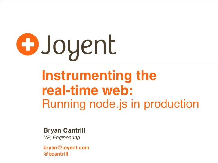 Instrumenting thereal-time web:Running node.js in productionBryan CantrillVP, Engineeringbryan@joyent.com@bcantrill