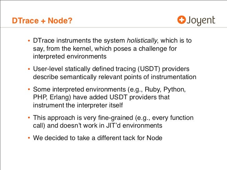DTrace + Node?   • DTrace instruments the system holistically, which is to    say, from the kernel, which poses a challeng...