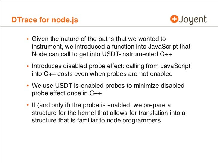 DTrace for node.js    • Given the nature of the paths that we wanted to     instrument, we introduced a function into Java...