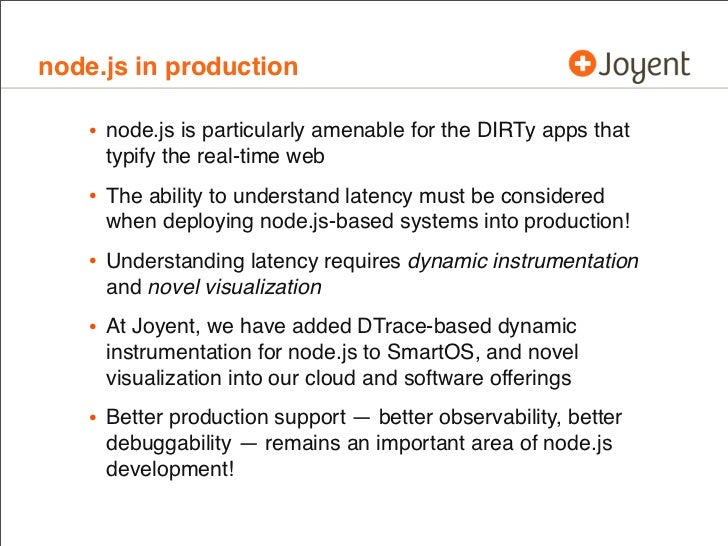 node.js in production    • node.js is particularly amenable for the DIRTy apps that     typify the real-time web    • The ...