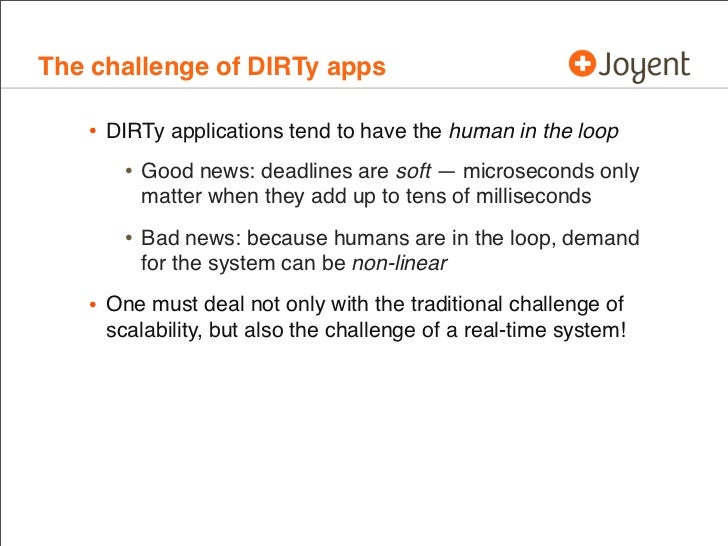 The challenge of DIRTy apps   • DIRTy applications tend to have the human in the loop      • Good news: deadlines are soft...