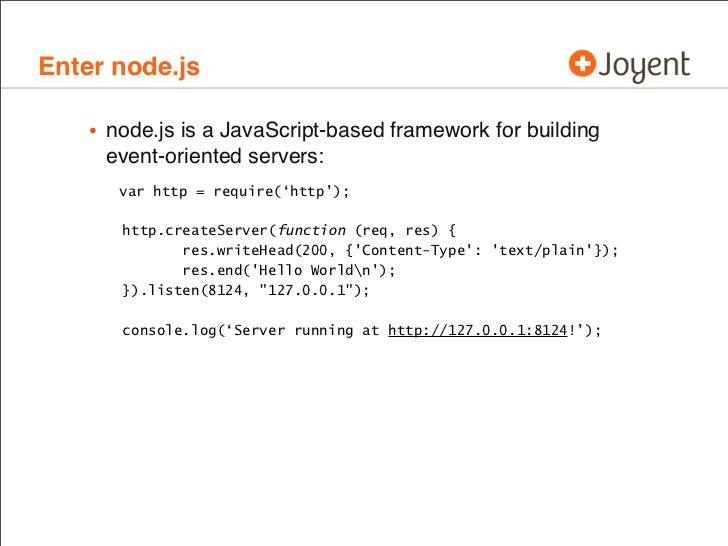 Enter node.js   • node.js is a JavaScript-based framework for building     event-oriented servers:      var http = require...