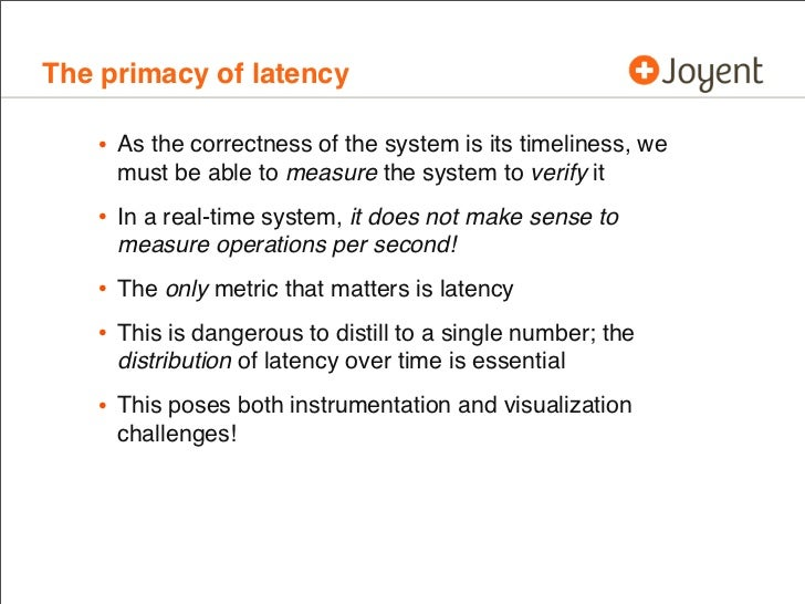 The primacy of latency   • As the correctness of the system is its timeliness, we     must be able to measure the system t...
