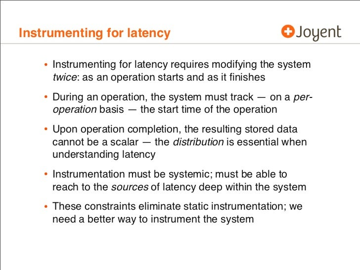 Instrumenting for latency    • Instrumenting for latency requires modifying the system     twice: as an operation starts a...