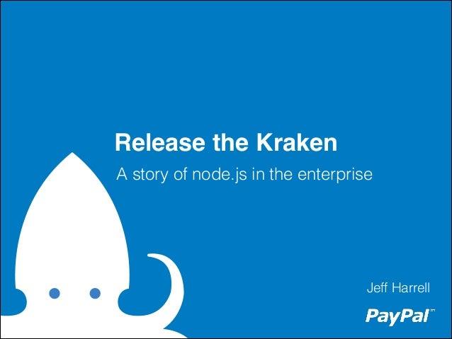 Release the Kraken A story of node.js in the enterprise  Jeff Harrell