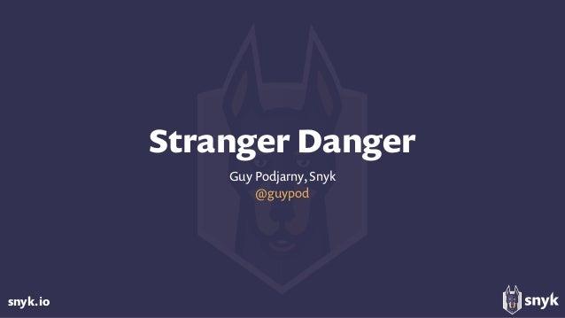 snyk.io Stranger Danger Guy Podjarny, Snyk @guypod