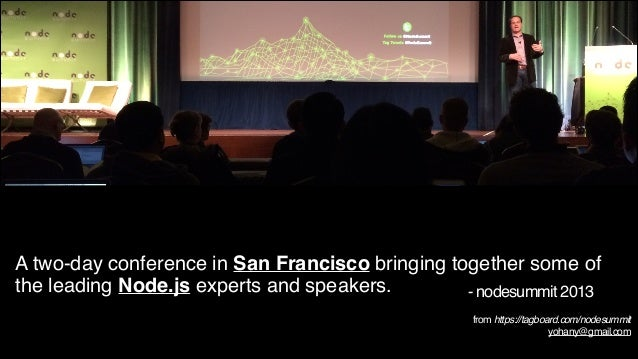 A two-day conference in San Francisco bringing together some of the leading Node.js experts and speakers. - nodesummit 201...