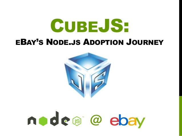 EBAY'S  CUBEJS:  NODE.JS ADOPTION JOURNEY  @