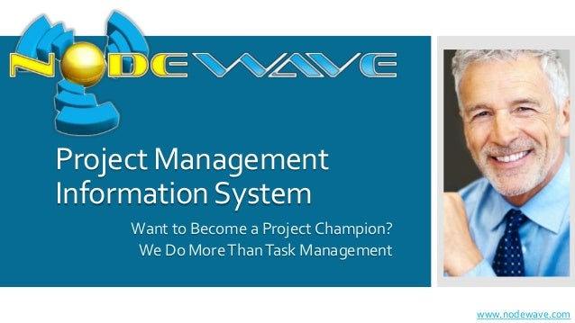 Want to Become a Project Champion? We Do MoreThanTask Management Project Management InformationSystem www.nodewave.com
