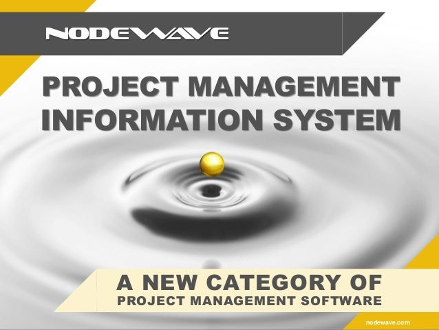 nodewave.com NODEWAVE A NEW CATEGORY OF PROJECT MANAGEMENT SOFTWARE PROJECT MANAGEMENT INFORMATION SYSTEM