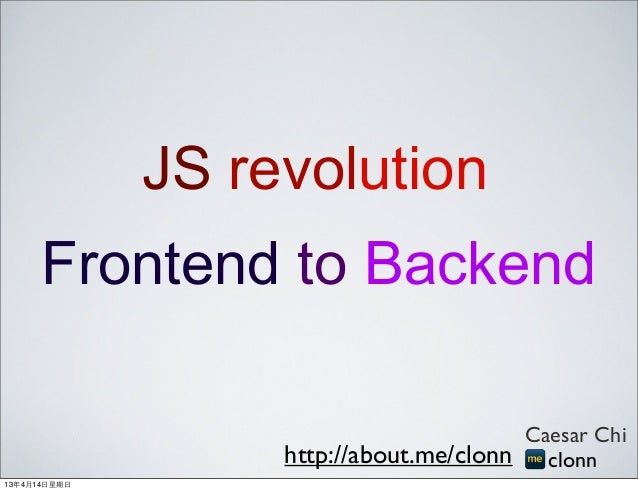 JS revolution       Frontend to Backend                                          Caesar Chi                     http://abo...