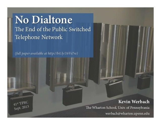 Kevin Werbach e Wharton School, Univ. of Pennsylvania werbach@wharton.upenn.edu No Dialtone e End of the Public Switched...