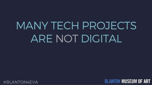 MANY TECH PROJECTS ARE NOT DIGITAL #BLANTON4EVA