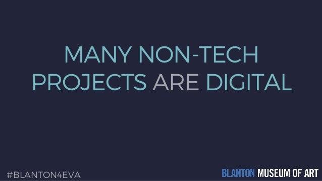 MANY NON-TECH PROJECTS ARE DIGITAL #BLANTON4EVA