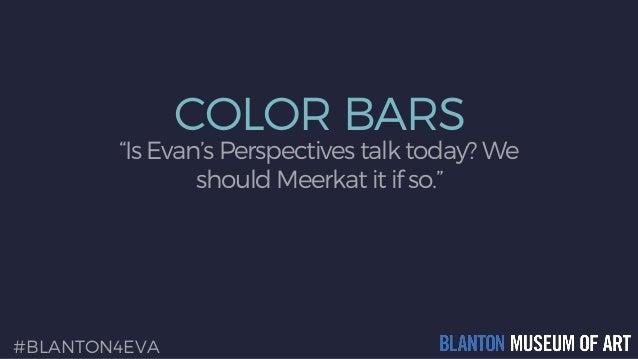 "COLOR BARS ""Is Evan's Perspectives talk today? We should Meerkat it if so."" #BLANTON4EVA"