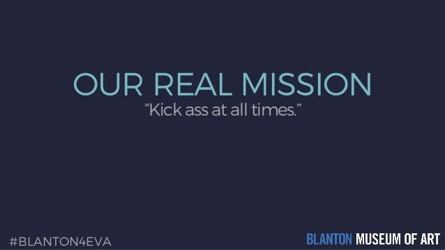 """OUR REAL MISSION """"Kick ass at all times."""" #BLANTON4EVA"""