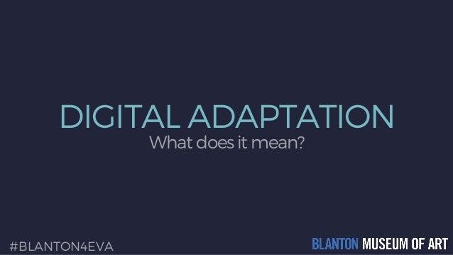 DIGITAL ADAPTATION What does it mean? #BLANTON4EVA