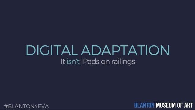 DIGITAL ADAPTATION It isn't iPads on railings #BLANTON4EVA