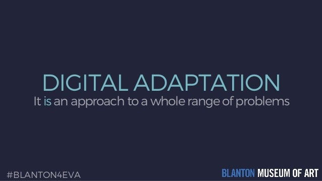 DIGITAL ADAPTATION It is an approach to a whole range of problems #BLANTON4EVA