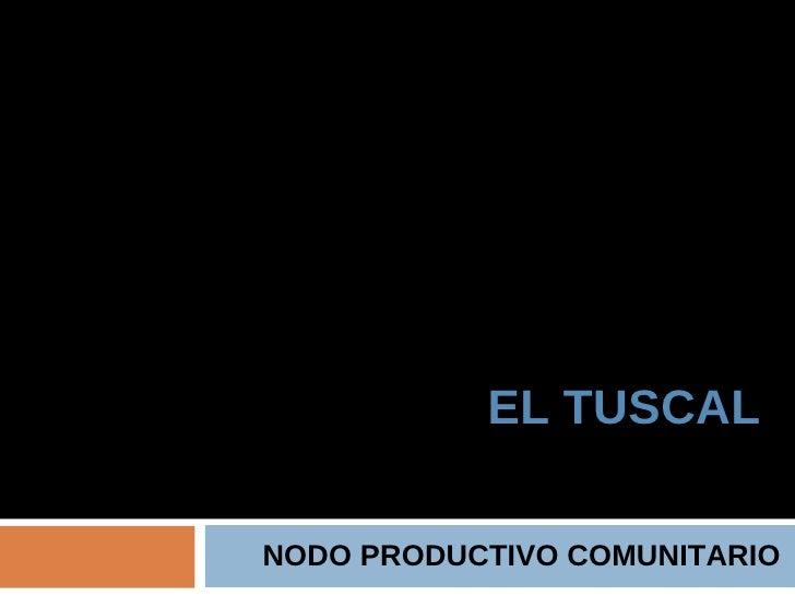 EL TUSCAL NODO PRODUCTIVO COMUNITARIO
