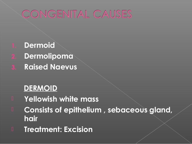 DERMOLIPOMA  soft , yellow and movable  Subconjunctival mass  Adipose tissue & dermis around  Associated with Goldenha...