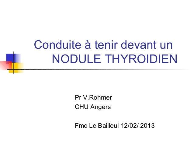 Conduite à tenir devant un  NODULE THYROIDIEN       Pr V.Rohmer       CHU Angers       Fmc Le Bailleul 12/02/ 2013