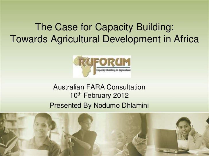 The Case for Capacity Building:Towards Agricultural Development in Africa         Australian FARA Consultation            ...
