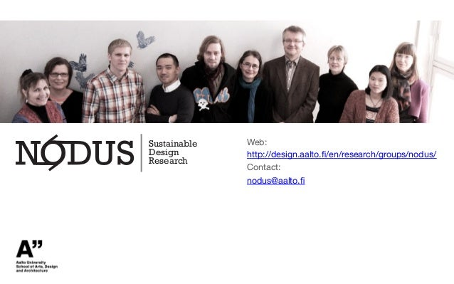 "!""#$%&'%()* +*#&,' -*#*%./0  Web: http://design.aalto.fi/en/research/groups/nodus/ Contact: nodus@aalto.fi"