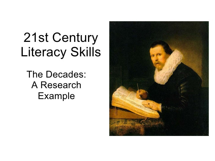 21st Century Literacy Skills The Decades: A Research Example Ann T. Reddy Damon Tiffin Columbian High School [email_addres...