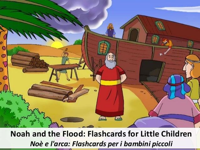 V Noah and the Flood: Flashcards for Little Children No� e l'arca: Flashcards per i bambini piccoli