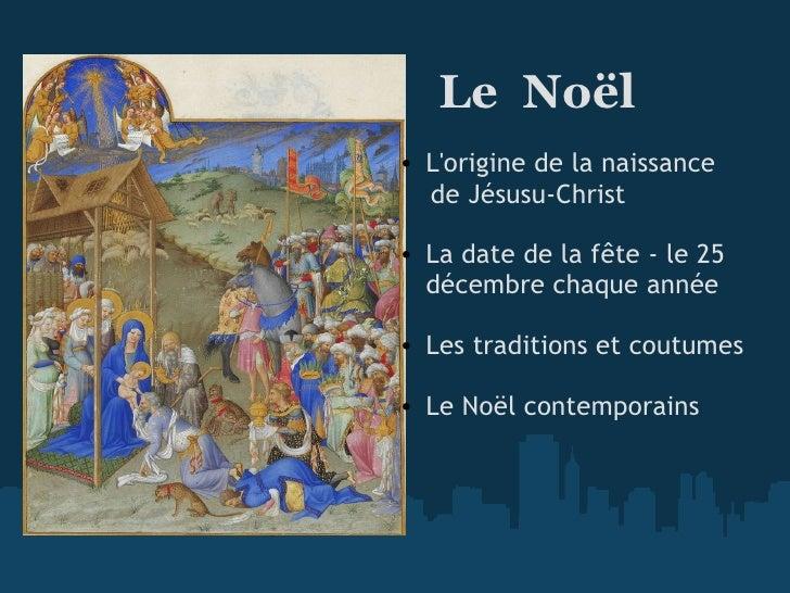 <ul><li>  Le Noël </li></ul><ul><li> </li></ul><ul><ul><li>L'origine de lanaissance </li></ul></ul><ul><li> de ...