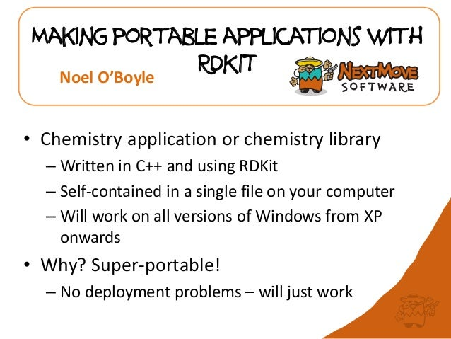Making portable applications with RDKIT • Chemistry application or chemistry library – Written in C++ and using RDKit – Se...