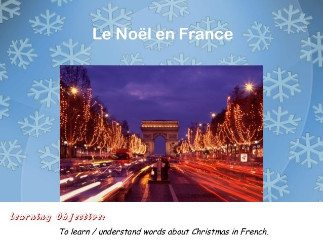 Learning Objective: To learn / understand words about Christmas in French. Le Noël en France