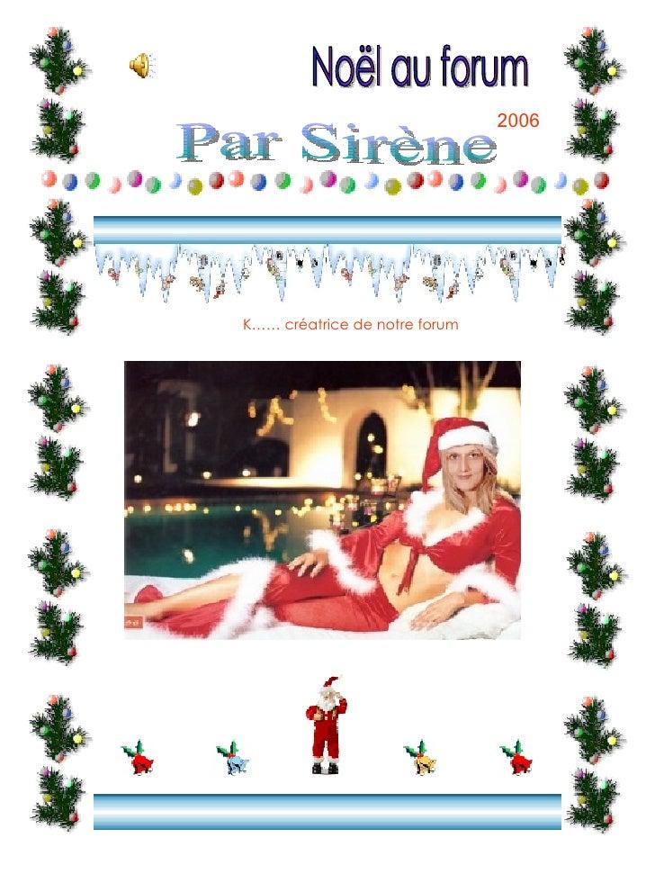 2006 <ul><li>K…… créatrice de notre forum </li></ul>Noël au forum Par Sirène