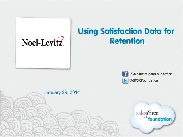 Using Satisfaction Data for Retention  /Salesforce.comFoundation @SFDCFoundation  January 29, 2014