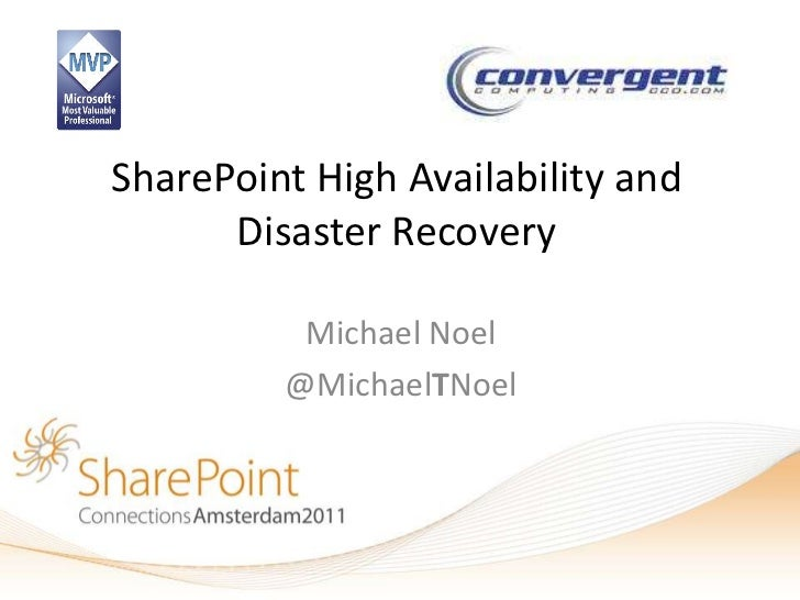 SharePoint High Availability and      Disaster Recovery          Michael Noel         @MichaelTNoel