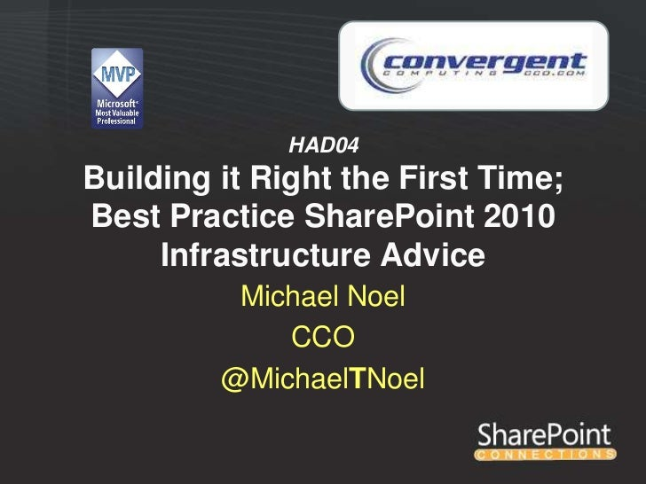 HAD04Building it Right the First Time;Best Practice SharePoint 2010     Infrastructure Advice          Michael Noel       ...