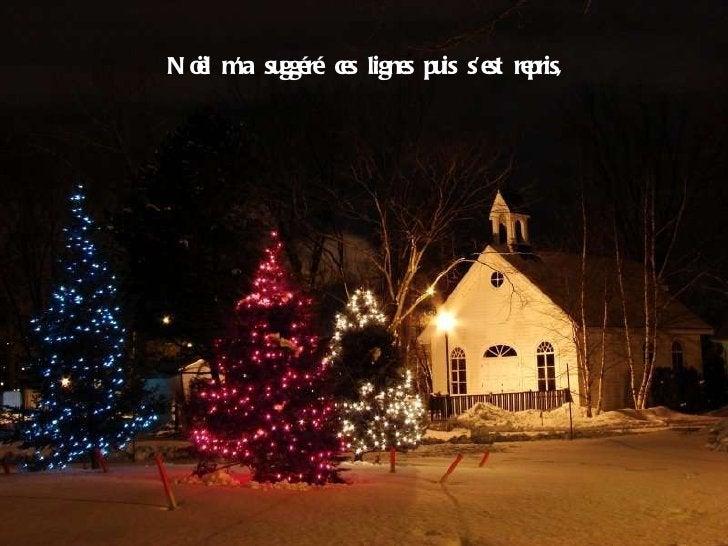 Noël m'a suggéré ces lignes puis s'est repris,