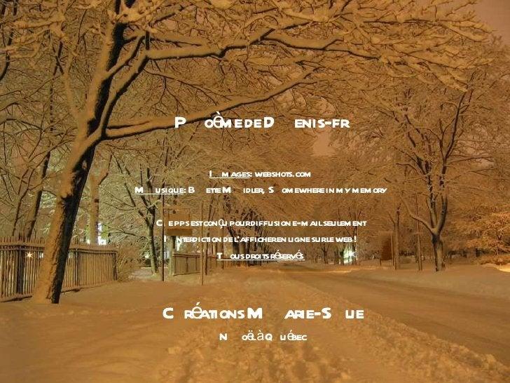 Créations Marie-Sue Noël à Québec Poème de Denis-fr Images : webshots.com Musique : Bette Midler,  Somewhere in my memory ...