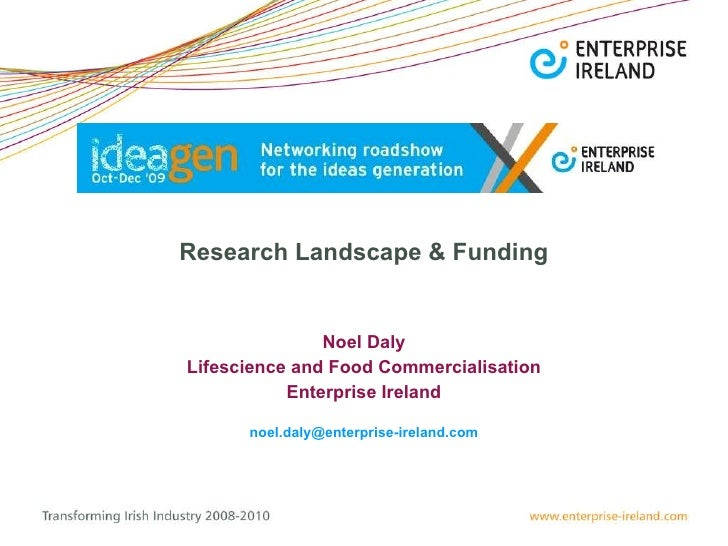 Research Landscape & Funding Noel Daly Lifescience and Food Commercialisation Enterprise Ireland [email_address]