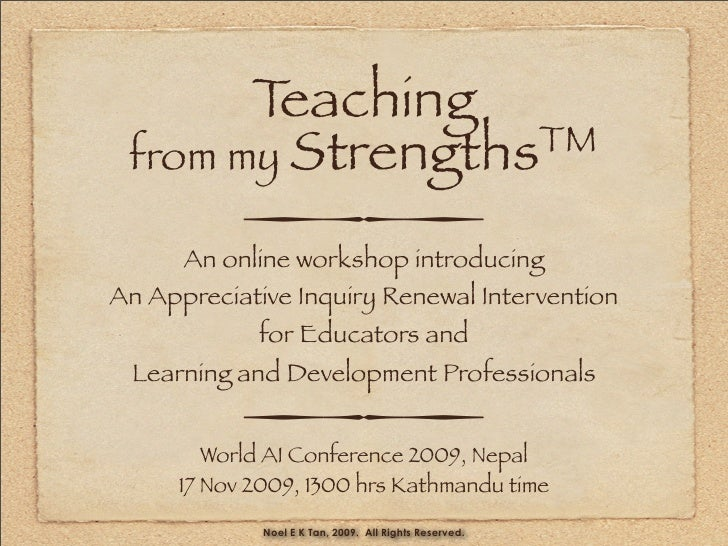 Teaching  from my StrengthsTM                   An online workshop introducing An Appreciative Inquiry Renewal Inter...