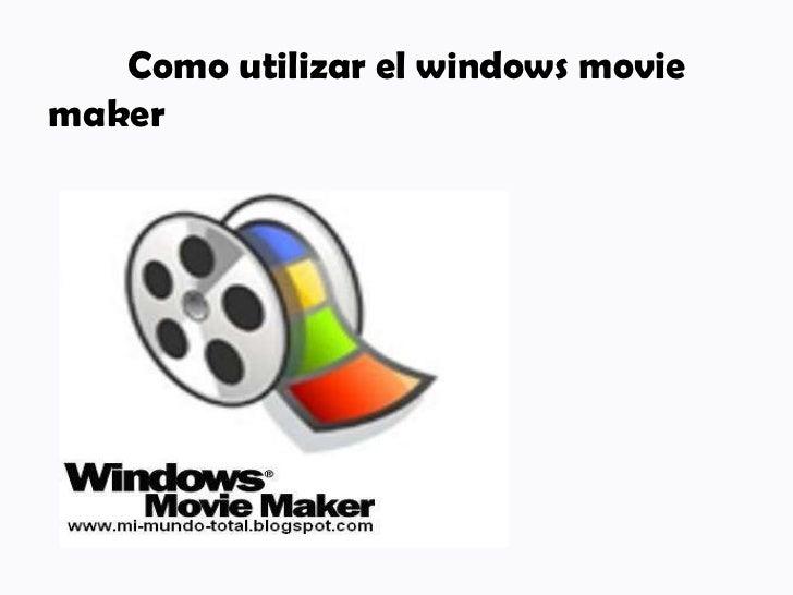 Como utilizar el windows movie maker