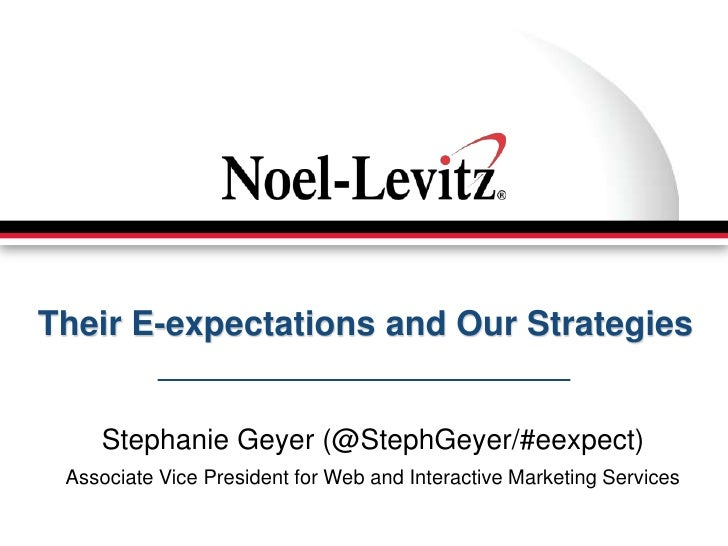 Their E-expectations and Our Strategies    Stephanie Geyer (@StephGeyer/#eexpect) Associate Vice President for Web and Int...