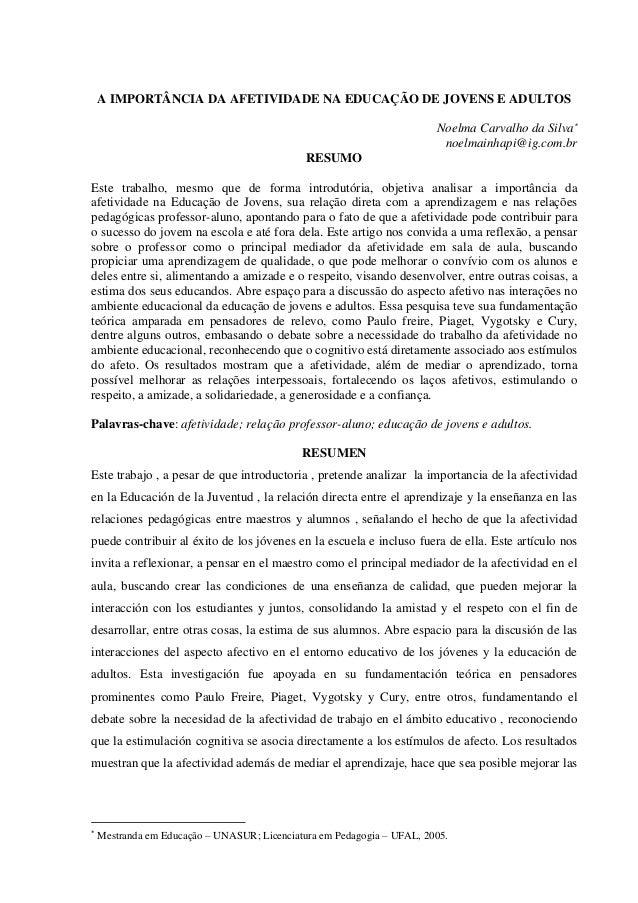 A IMPORTÂNCIA DA AFETIVIDADE NA EDUCAÇÃO DE JOVENS E ADULTOS Noelma Carvalho da Silva noelmainhapi@ig.com.br RESUMO Este ...